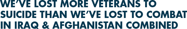 We've lost more veterans to suicide than we've lost to combat in Iraq & Afghanistan combined